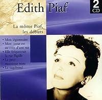La Mome Piaf Les Debuts
