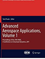 Advanced Aerospace Applications, Volume 1: Proceedings of the 29th IMAC,  A Conference on Structural Dynamics, 2011 (Conference Proceedings of the Society for Experimental Mechanics Series)