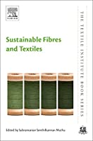 Sustainable Fibres and Textiles (The Textile Institute Book Series)