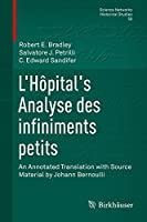 L'Hôpital's Analyse des infiniments petits: An Annotated Translation with Source Material by Johann Bernoulli (Science Networks. Historical Studies)