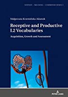 Receptive and Productive L2 Vocabularies: Acquisition, Growth and Assessment (Sounds – Meaning – Communication)