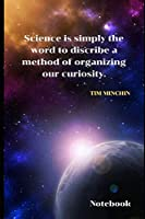 Science is simply the word to discribe a method of organizing our curiosity. Inspirational Notebook: Inspirational Notebook/Journal Ruled. 6x9 inches, 100 Blank  ... to do list, Sport, Journal, Camping etc.