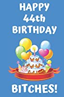 HAPPY 44th BIRTHDAY BITCHES!: Happy 44th Birthday Card Journal / Notebook / Diary / Greetings / Appreciation Gift (6 x 9 - 110 Blank Lined Pages)