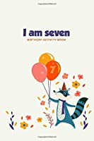 I am Seven: Birthday Activity Book: Unique Birthday Memory Keepsake Book for 7 year old girl or boy. Kids Interview Questions, Story Writing, Drawing and more.