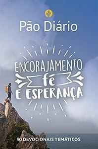 Pão Diário - Encorajamento, fé e esperança: 90 devocionais temáticos (Portuguese Edition)