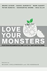 Love Your Monsters: Postenvironmentalism and the Anthropocene Kindle Edition