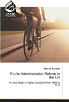 Public Administration Reform in the UK: A Case Study of Higher Education from 1963 to 2013