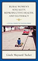Rural Women's Sexuality, Reproductive Health, and Illiteracy: A Critical Perspective on Development