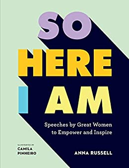 So Here I Am:Speeches by great women to empower and inspire by [Russell, Anna]