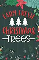 Farm Fresh Christmas Trees: Cute Merry Christmas Journal Notebook – Funny Christmas Journal Book Gifts – Christmas Journal for Kids Women - Happy New Year Journal Books – Santa Claus & Christmas Tree Snowflakes Journal Books
