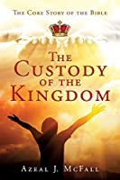 The Custody of the Kingdom: The Core Story of the Bible