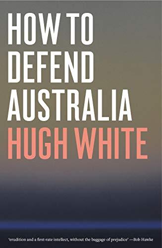 How to Defend Australia eBook: Hugh White: Amazon com au: Kindle Store