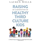Raising Up a Generation of Healthy Third Culture Kids: A Practical Guide to Preventive Care