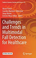 Challenges and Trends in Multimodal Fall Detection for Healthcare (Studies in Systems, Decision and Control)