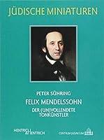 Felix Mendelssohn: Der (un)vollendete Tonkuenstler
