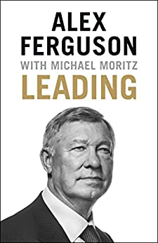 Leading: Lessons in leadership from the legendary Manchester United manager by [Ferguson, Alex]