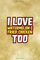 I Love Watermelon & Fried Chicken Too: All Purpose 6x9 Blank Lined Notebook Journal Way Better Than A Card Trendy Unique Gift Gold Fried Chicken