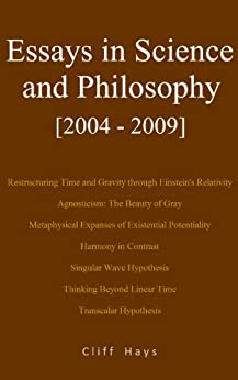 Essays in Science and Philosophy [2004 - 2009] by [Hays, Cliff]