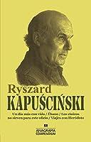 Ryszard Kapuscinski / Ryszard Kapuscinski: Un Dia Mas Con Vida / Edano / Los Cinicos No Sirven Para Este Oficio / Viajes Con Herodoto