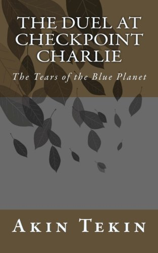The Duel at Checkpoint Charlie: The Tears of the Blue Planet: Volume 2 (The Ownerless Planet)