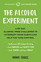 The Alcohol Experiment: A 30-day, Alcohol-Free Challenge to Interrupt Your Habits and Help You Take Control