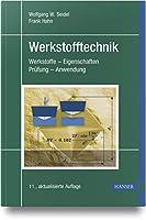 Werkstofftechnik: Werkstoffe - Eigenschaften - Pruefung - Anwendung