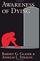 Awareness of Dying by Barney G. Glaser Anselm L. Strauss(2005-03-08)