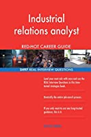 Industrial Relations Analyst Red-Hot Career Guide; 2497 Real Interview Questions