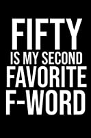 Fifty Is My Second Favorite F-Word: Blank Lined Notebook. Funny cute gag gift for 50th Birthday for men, women, daughter son girl & boyfriend, bestie, wife, husband, co-worker, better than giant Jumbo 50th birthday thank you  card box greeting