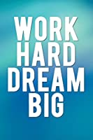 Work Hard Dream Big: Motivational Journal - 120-Page Blank Page Inspirational Notebook - 6 X 9 Perfect Bound Softcover (Motivational Journals)