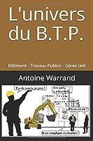 L'univers du B.T.P.: Bâtiment - Travaux Publics - Génie civil