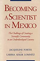Becoming a Scientist in Mexico: The Challenge of Creating a Scientific Community in an Underdeveloped Country
