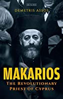 Makarios: The Revolutionary Priest of Cyprus (International Library of Twentieth Century History)