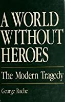 World Without Heroes: The Modern Tragedy