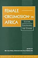 "Female ""Circumcision"" in Africa: Culture, Controversy, and Change (Directions in Applied Anthropology: Adaptations & Innovations)"
