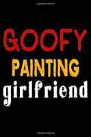 Goofy Painting Girlfriend: College Ruled Journal or Notebook (6x9 inches) with 120 pages