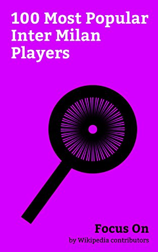 Focus On: 100 Most Popular Inter Milan Players: Zlatan Ibrahimović, Ronaldo (Brazilian footballer), Mario Balotelli, Samuel Eto'o, Andrea Pirlo, Mauro ... Forlán, Ivan Perišić, etc. (English Edition)