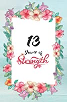 13th Birthday Journal: Lined Journal / Notebook - Cute and Inspirational 13 yr Old Gift - Fun And Practical Alternative to a Card -  13th Birthday Gifts For Women - 13 Years of Strength