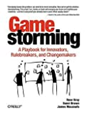 Gamestorming : A Playbook for Innovators Rulebreakers and Changemakers (Paperback)--by Dave Gray [2010 Edition] ISBN: 9780596804176