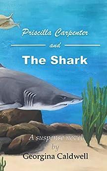 [Caldwell, Georgina]のPriscilla Carpenter and The Shark (English Edition)