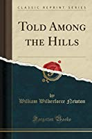 Told Among the Hills (Classic Reprint)