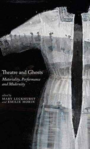 Download Theatre and Ghosts: Materiality, Performance and Modernity 1137345063