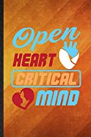 Open Heart Critical Mind: Funny Blank Lined Positive Motivation Notebook/ Journal, Graduation Appreciation Gratitude Thank You Souvenir Gag Gift, Superb Graphic 110 Pages