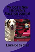 My Dog's New Hampshire Vacation Journal: A travel journal for your dog! Record their adventures as you travel the state and check out all the best barkable places!