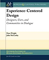 Experience-Centered Design: Designers, Users, and Communities in Dialogue (Synthesis Lectures on Human-Centered Informatics)