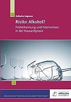 Risiko Alkohol?: Frueherkennung und Intervention in der Hausarztpraxis