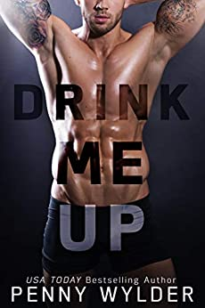 Drink Me Up: An Enemies to Lovers Romance by [Wylder, Penny]