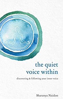 The Quiet Voice Within: Discovering and Following Your Inner Voice by [Naidoo, Sharanya]