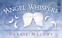 Angel Whispers: Positive Affirmations to Guide and Encourage You