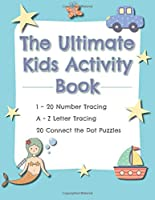 The Ultimate Kids Activity Book: A-Z Letter Tracing, 1-20 Number Tracing, 20 Connect the Dot Puzzles: Develop reading, writing, and counting skills for kids 4 - 7